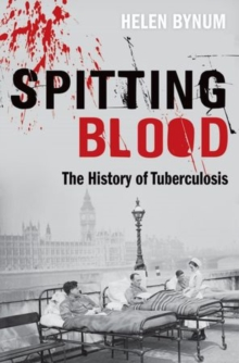 Spitting Blood : The history of tuberculosis, Paperback Book