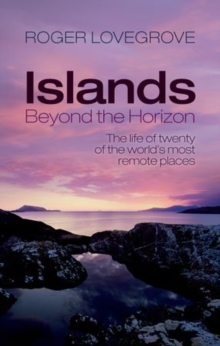 Islands Beyond the Horizon : The life of twenty of the world's most remote places, Paperback Book