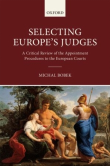 Selecting Europe's Judges : A Critical Review of the Appointment Procedures to the European Courts, Hardback Book