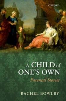 A Child of One's Own : Parental Stories, Paperback / softback Book