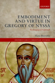 Embodiment and Virtue in Gregory of Nyssa : An Anagogical Approach, Paperback / softback Book