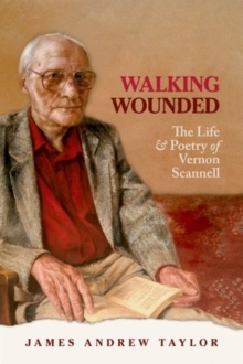 Walking Wounded : The Life and Poetry of Vernon Scannell, Paperback / softback Book