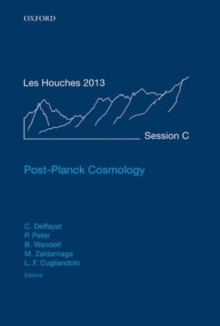Post-Planck Cosmology : Lecture Notes of the Les Houches Summer School: Volume 100, July 2013, Hardback Book