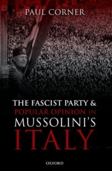 The Fascist Party and Popular Opinion in Mussolini's Italy, Hardback Book