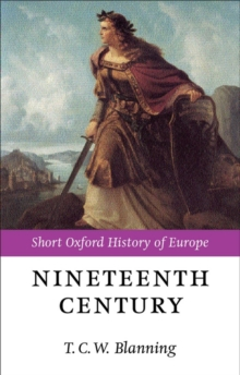 The Nineteenth Century : Europe 1789-1914, Paperback Book