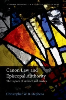 Canon Law and Episcopal Authority : The Canons of Antioch and Serdica, Hardback Book