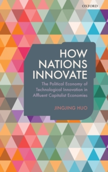 How Nations Innovate : The Political Economy of Technological Innovation in Affluent Capitalist Economies, Hardback Book