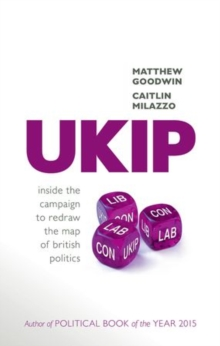 UKIP : Inside the Campaign to Redraw the Map of British Politics, Hardback Book
