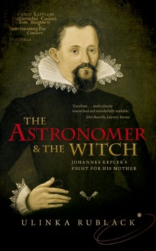The Astronomer and the Witch : Johannes Kepler's Fight for his Mother, Paperback / softback Book