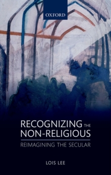 Recognizing the Non-religious : Reimagining the Secular, Hardback Book
