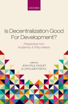 Is Decentralization Good for Development? : Perspectives from Academics and Policy Makers, Hardback Book