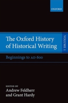The Oxford History of Historical Writing : Volume 1: Beginnings to AD 600, Paperback / softback Book