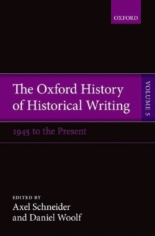 The Oxford History of Historical Writing : Volume 5: Historical Writing Since 1945, Paperback / softback Book