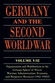 Germany and the Second World War : V5/II: Organization and Mobilization in the German Sphere of Power: Wartime Administration, Economy, and Manpower Resources 1942-1944/5, Paperback / softback Book