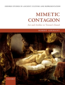Mimetic Contagion : Art and Artifice in Terence's Eunuch, Hardback Book