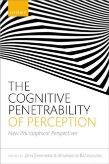 The Cognitive Penetrability of Perception : New Philosophical Perspectives, Hardback Book
