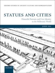 Statues and Cities : Honorific Portraits and Civic Identity in the Hellenistic World, Paperback / softback Book