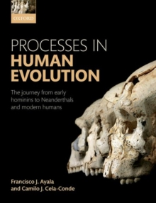 Processes in Human Evolution : The journey from early hominins to Neandertals and Modern Humans, Hardback Book