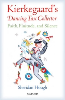 Kierkegaard's Dancing Tax Collector : Faith, Finitude, and Silence, Hardback Book