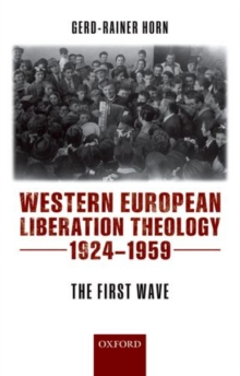 Western European Liberation Theology : The First Wave (1924-1959), Paperback / softback Book