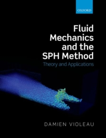 Fluid Mechanics and the SPH Method : Theory and Applications, Paperback / softback Book