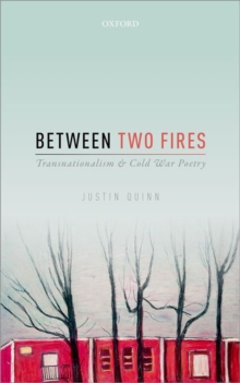 Between Two Fires : Transnationalism and Cold War Poetry, Hardback Book