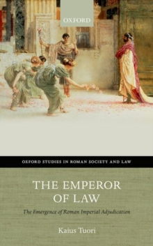 The Emperor of Law : The Emergence of Roman Imperial Adjudication, Hardback Book