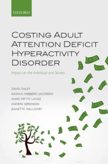 Costing Adult Attention Deficit Hyperactivity Disorder : Impact on the Individual and Society, Hardback Book