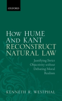 How Hume and Kant Reconstruct Natural Law : Justifying Strict Objectivity without Debating Moral Realism, Hardback Book