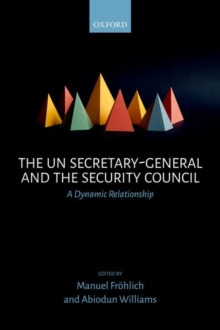 The UN Secretary-General and the Security Council : A Dynamic Relationship, Hardback Book