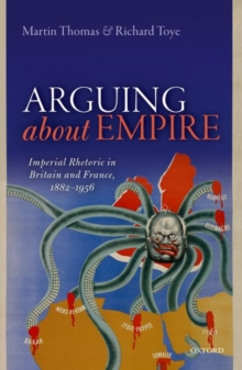 Arguing about Empire : Imperial Rhetoric in Britain and France, 1882-1956, Hardback Book