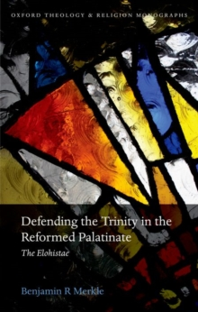 Defending the Trinity in the Reformed Palatinate : The Elohistae, Hardback Book