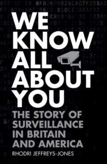 We Know All About You : The Story of Surveillance in Britain and America, Hardback Book