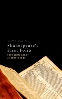 Shakespeare's First Folio : Four Centuries of an Iconic Book, Hardback Book