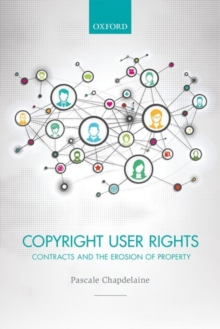 Copyright User Rights : Contracts and the Erosion of Property, Hardback Book