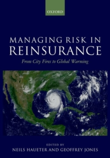 Managing Risk in Reinsurance : From City Fires to Global Warming, Hardback Book