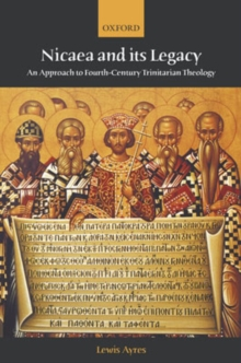 Nicaea and its Legacy : An Approach to Fourth-Century Trinitarian Theology, Paperback Book