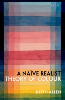 A Naive Realist Theory of Colour, Hardback Book