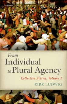 From Individual to Plural Agency : Collective Action: Volume 1, Hardback Book