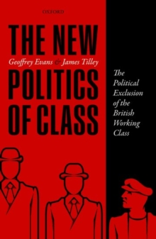 The New Politics of Class : The Political Exclusion of the British Working Class, Hardback Book