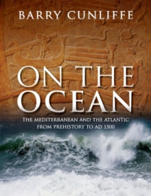 On the Ocean : The Mediterranean and the Atlantic from prehistory to AD 1500, Hardback Book