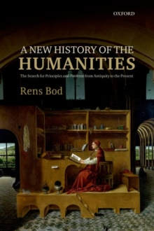 A New History of the Humanities : The Search for Principles and Patterns from Antiquity to the Present, Paperback Book