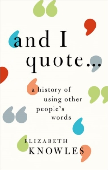 'And I quote...' : A history of using other people's words, Hardback Book