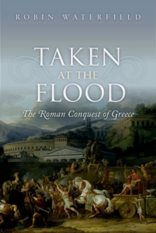 Taken at the Flood : The Roman Conquest of Greece, Paperback / softback Book