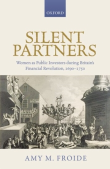 Silent Partners : Women as Public Investors during Britain's Financial Revolution, 1690-1750, Hardback Book