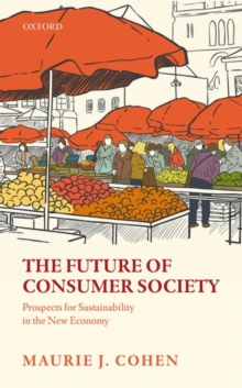 The Future of Consumer Society : Prospects for Sustainability in the New Economy, Hardback Book