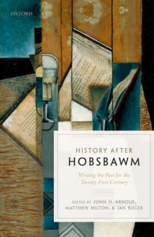 History after Hobsbawm : Writing the Past for the Twenty-First Century, Hardback Book