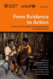 From Evidence to Action : The Story of Cash Transfers and Impact Evaluation in Sub Saharan Africa, Hardback Book