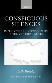 Conspicuous Silences : Implicature and Fictionality in the Victorian Novel, Hardback Book