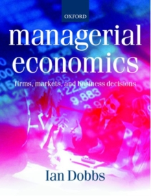 Managerial Economics : Firms, Markets and Business Decisions, Paperback / softback Book